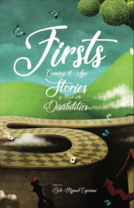 Book cover for Firsts: Coming of Age Stories by People with Disabilities, edited by Belo Miguel Cipriani